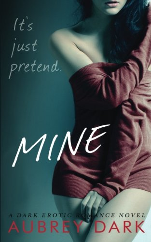 Mine (A Dark Erotic Romance Novel)