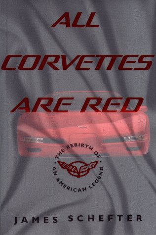 ALL CORVETTES ARE RED: The Rebirth of an American Legend All Corvettes