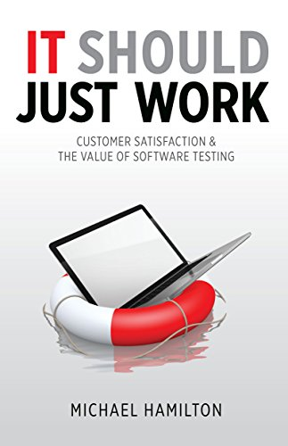 Download It Should Just Work: Customer Satisfaction & the Value of Software Testing Pdf