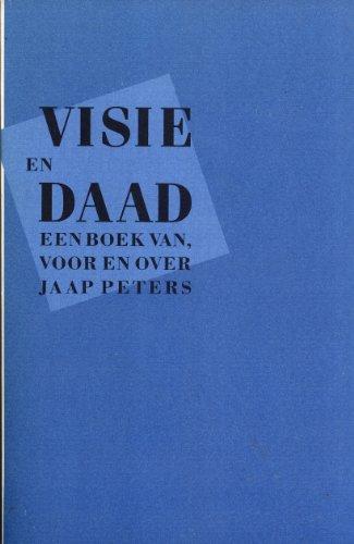 visie-en-daad-een-boek-van-voor-en-over-jaap-peters-dit-boek-kwam-tot-stand-ter-gelegenheid-van-het-
