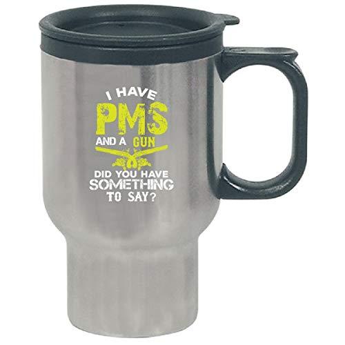 (I Have Pms And A Gun - Travel Mug)
