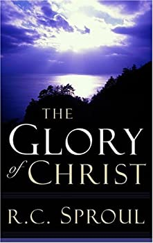 The Glory of Christ (Sproul, R. C. R.C. Sproul Library.) 0842316175 Book Cover