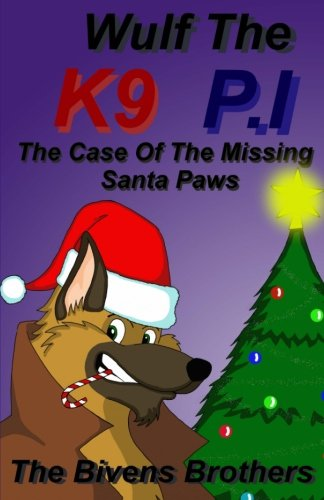 Read Online Wolf The K9 P.I : The Case Of The Missing Santa Paws pdf epub
