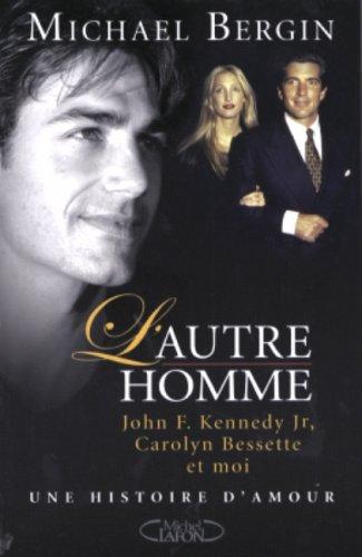 L'Autre homme: John F. Kennedy Jr, Carolyn Bessette et moi, une histoire d'amour