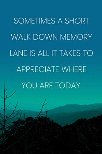 Inspirational Quote Notebook - 'Sometimes A Short Walk Down Memory Lane Is All It Takes To Appreciate Where You Are Today.': Medium College-Ruled Journey Diary, 110 page, Lined, 6x9 (15.2 x 22.9 cm)