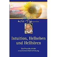 Intuition, Hellsehen und Hellhören: Das Praxisbuch der erweiterten Wahrnehmung
