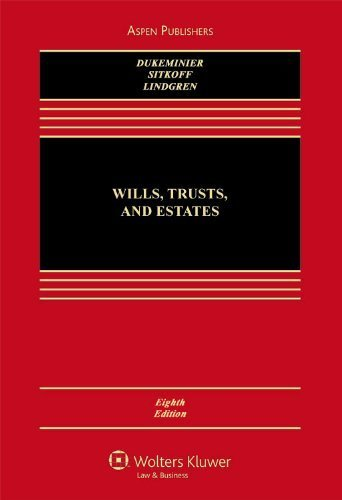 Wills, Trusts, and Estates 8th edition by Dukeminier, Jesse, Sitkoff, Robert H., Lindgren, Mr. James (2009) Hardcover