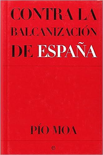 Contra la balcanizacion de España: Amazon.es: Moa, Pio: Libros