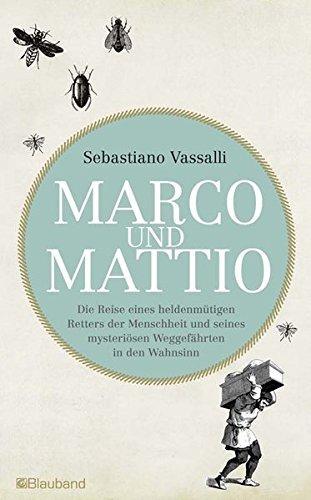 Marco und Mattio: Die Reise eines heldenmütigen Retters der Menschheit und seines mysteriösen Weggefährten in den Wahnsinn