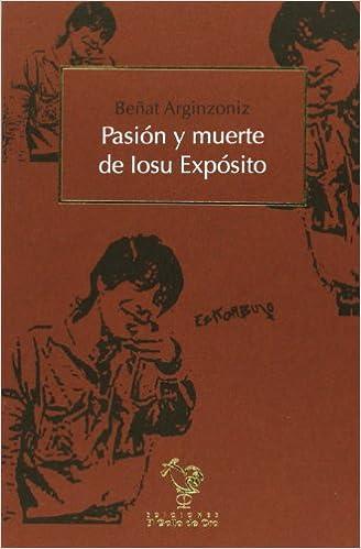 Pasión Y Muerte De Iosu Expósito (NARRATIVAS): Amazon.es: Beñat ...