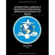 INTRODUCCIÓN A LOGÍSTICA Y TRANSPORTE INTERNACIONAL: OPERACIONES GLOBALES Y EN MÉXICO (Spanish Edition)