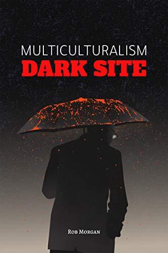 Multiculturalism: Dark Site, Ugly Site
