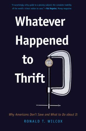 Whatever Happened to Thrift?: Why Americans Don't Save and What to Do about It by Wilcox Ronald T. (2009-06-23) Paperback