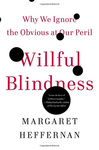 Willful Blindness: Why We Ignore the Obvious at Our Peril (Beyond Measure The Big Impact Of Small Changes)