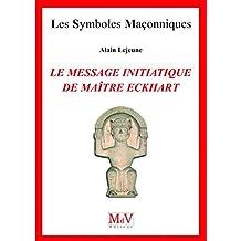 N.64 Le message initiatique de maître Eckhart - De la porte du temple à l'accomplissement (Symboles Maçonnique) (French Edition)
