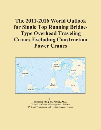 The 2011-2016 World Outlook for Single Top Running Bridge-Type Overhead Traveling Cranes Excluding C