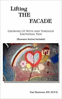 Lifting the Facade: Growing Up With and Through Emotional Pain: A Professional Woman Talks Candidly About Recovery from Co-dependency and Low Self Esteem by Nan A. Masterson (2000-08-20)