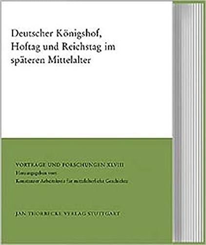 Book Deutscher Konigshof, Hoftag Und Reichstag Im Spateren Mittelalter (Vortrage Und Forschungen - Tagungsbande)