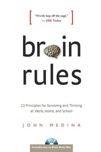 - Brain Rules: 12 Principles for Surviving and Thriving at Work, Home, and School