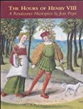 img - for The Hours of Henry VIII: A Renaissance Masterpiece by Jean Poyet by Roger S. Wieck (2001-01-02) book / textbook / text book