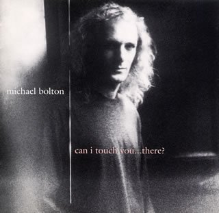 Michael Bolton Can I Touch You...There?