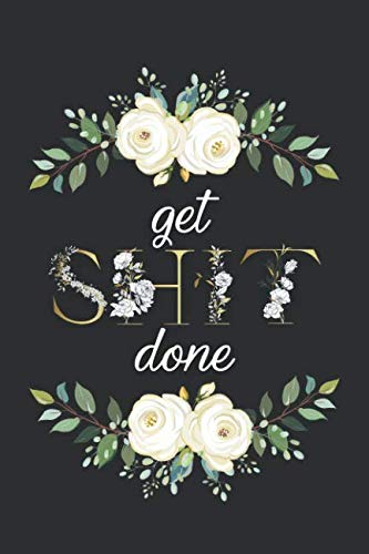 Girlfriend Journal - Get Shit Done: Cute Dot Grid Journal. Pretty Bullet Planner and Notebook to Organize Your Life, Budget Tracking, Habit Tracking and Plan Your Day - Nifty Gold Floral Print