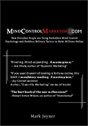 Mindcontrolmarketing.Com: How Everyday People Are Using Forbidden Mind Control Psychology and Ruthless Military Tactics to Make Millions Online