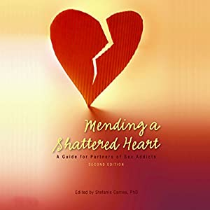 Mending a Shattered Heart: A Guide for Partners of Sex Addicts Audiobook