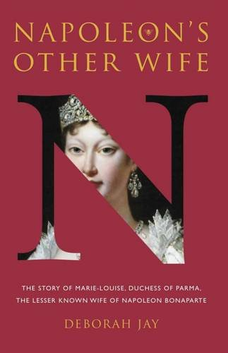 Download Napoleon's Other Wife: The Story of Marie-Louise, Duchess of Parma, the Lesser Known Wife of Napoleon Bonaparte pdf
