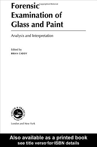 Forensic Examination of Glass and Paint: Analysis and Interpretation (Taylor & Francis Forensic Science Series)