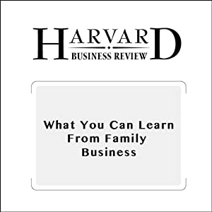 What You Can Learn from Family Business (Harvard Business Review) Periodical