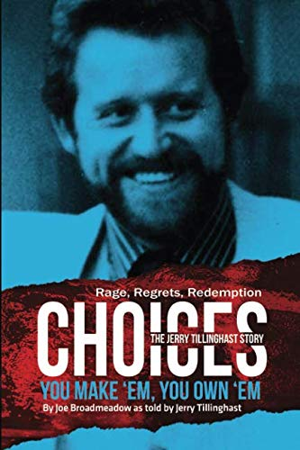 Choices: You Make 'em You Own 'em: The Jerry Tillinghast Story