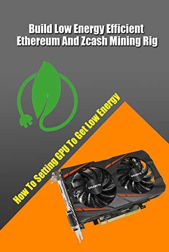 Build Low Energy Efficient Ethereum And Zcash Mining Rig: How To Setting GPU To Get Low Energy