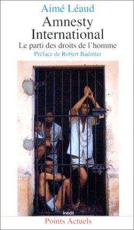 Amnesty International : Le parti des droits de l'homme Poche – 1 décembre 1993 Aimé Léaud Robert Badinter Seuil 2020206951