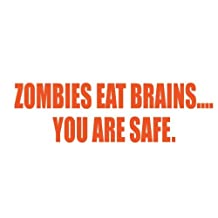 Zombies eat brains.... you are safe. Sticker Die Cut Decal