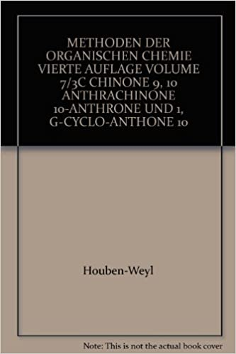 METHODEN DER ORGANISCHEN CHEMIE VIERTE AUFLAGE VOLUME 7 3C CHINONE 9 10 ANTHRACHINONE ANTHRONE UND 1 G CYCLO ANTHONE Hardcover January 1979
