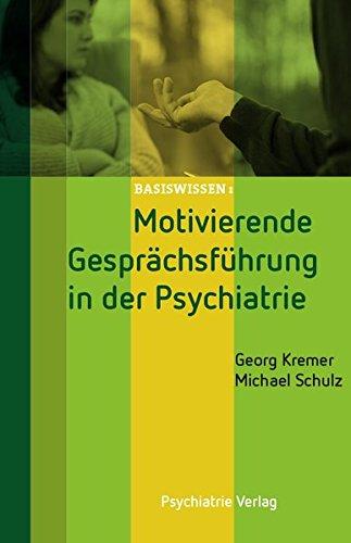 Motivierende Gesprächsführung in der Psychiatrie (Basiswissen) Taschenbuch – 21. September 2016 Georg Kremer Michael Schulz Psychiatrie Verlag 3884146580