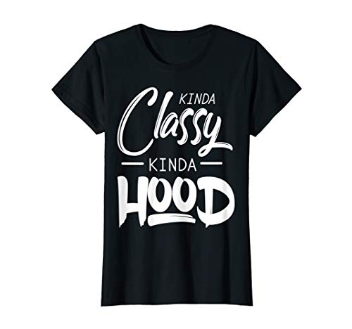 Womens Kinda Classy Kinda Hood T-Shirt (A Little Classy A Little Hood Shirt)
