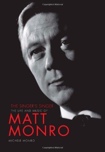 The Singer's Singer: The Life and Music of Matt Monro by Michele Monro (29-Jan-2010) Hardcover