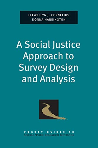 A Social Justice Approach to Survey Design and Analysis (Pocket Guide to Social Work Research Methods) (The Practice Of Survey Research Theory And Applications)