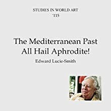 The Mediterranean Past: All Hail Aphrodite! Audiobook by Edward Lucie-Smith Narrated by MJ McGalliard