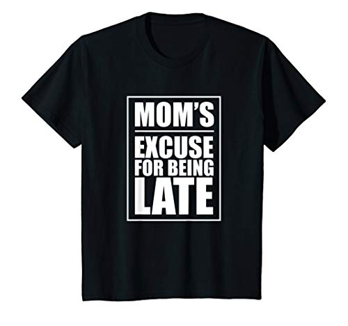 Kids Mom's Excuse For Being Late - Funny Youth Shirts - T Shirts T-Shirt