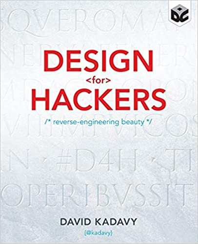 Design For Hackers Reverse Engineering Beauty Kadavy David 9781119998952 Amazon Com Books