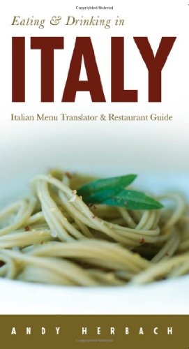 Eating & Drinking in Italy: Italian Menu Translator and Restaurant Guide (7th edition) (Eating and...