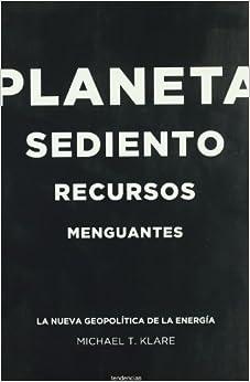 Descargar Libro En Planeta Sediento, Recursos Menguantes: La Nueva Geopolítica De La Energía Epub