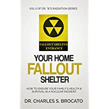 """Your Home Fallout Shelter: How To Ensure Your Family's Health & Survival In A Nuclear Incident (Dr. """"B""""s Radiation Series Book 2)"""