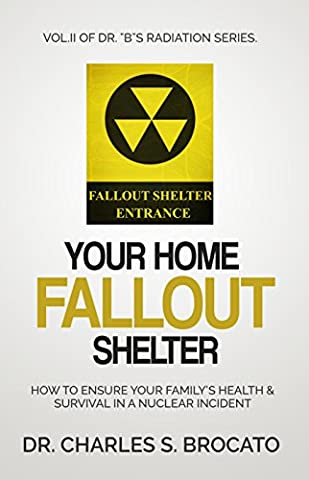 Your Home Fallout Shelter: How To Ensure Your Family's Health & Survival In A Nuclear Incident (Dr.