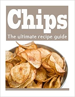 Homemade Potato Chips :The Ultimate Recipe Guide - Over 30 Delicious and Best Selling Recipes