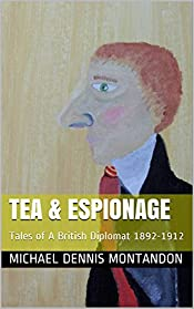 Tea & Espionage: Tales of A British Diplomat 1892-1912