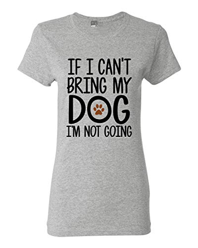 (Ladies If I Can't Bring My Dog I'm Not Going Pet Lover Funny DT T-Shirt Tee (X-Large, Sports Gray) )